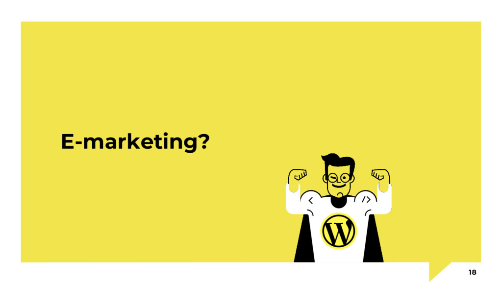 E-marketing? 18