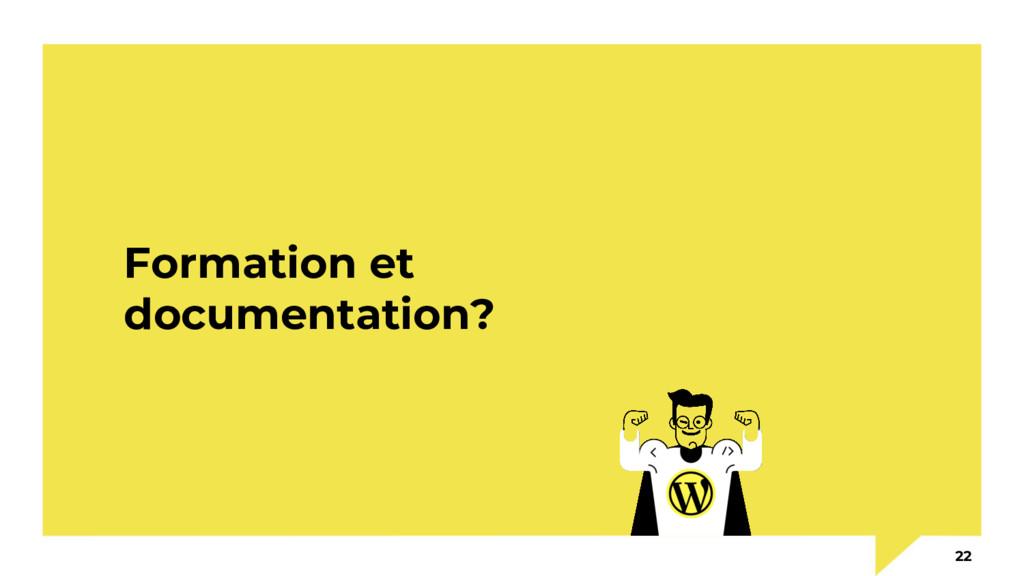Formation et documentation? 22