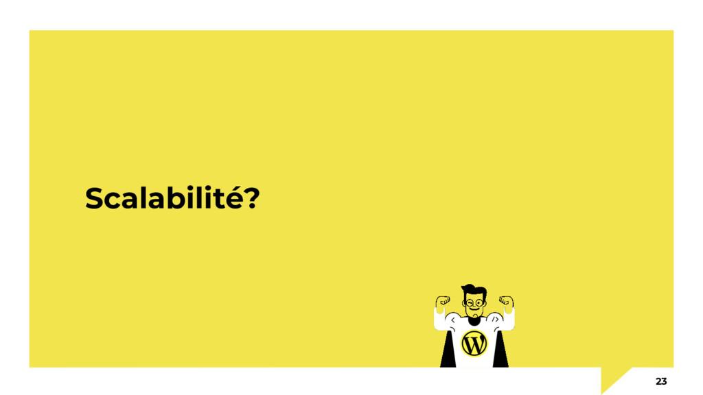 Scalabilité? 23