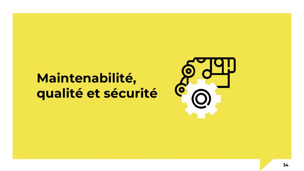 Maintenabilité, qualité et sécurité 34