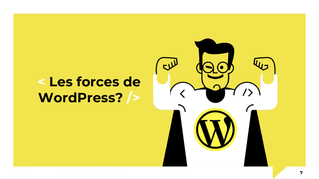 < Les forces de WordPress? /> 7