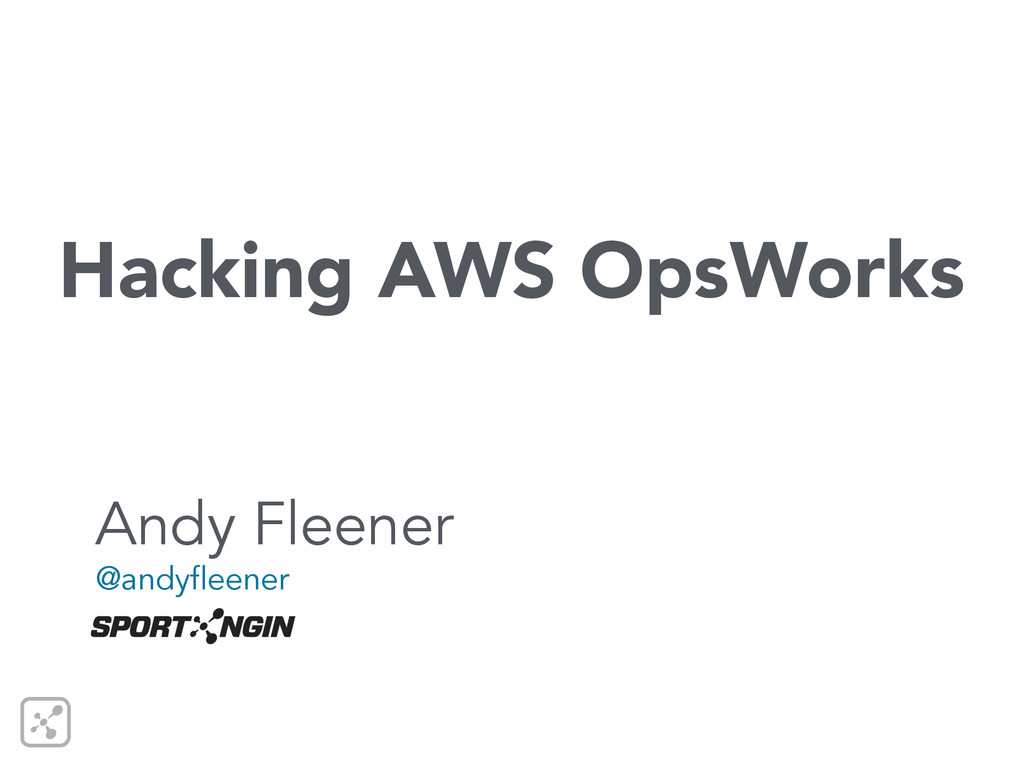 Hacking AWS OpsWorks Andy Fleener @andyfleener