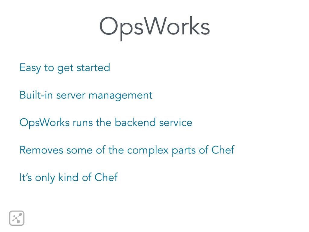 OpsWorks Easy to get started Built-in server ma...