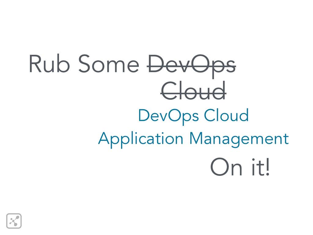Rub Some DevOps Cloud DevOps Cloud Application ...