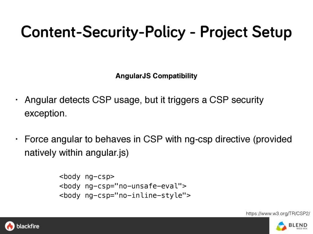 AngularJS Compatibility • Angular detects CSP u...
