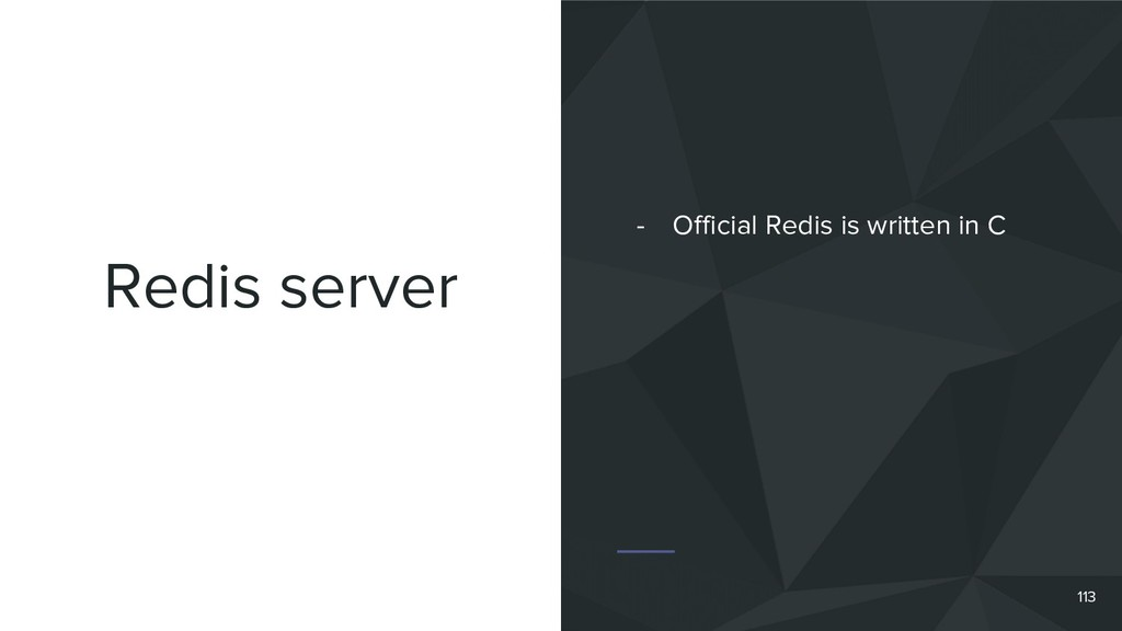 Redis server 113 - Official Redis is written in...