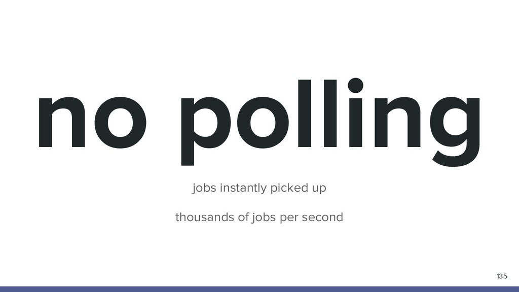 no polling 135 jobs instantly picked up thousan...