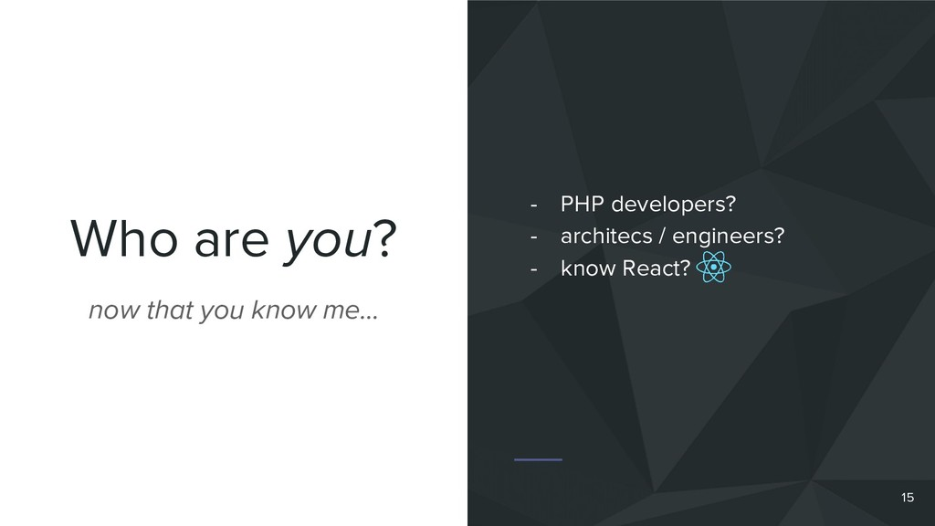 Who are you? 15 now that you know me… - PHP dev...