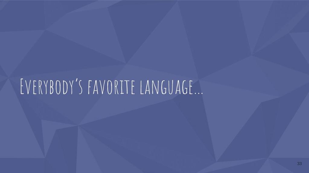 Everybody's favorite language… 33