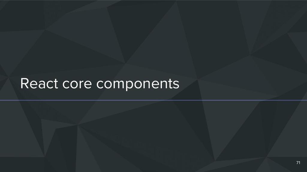 React core components 71