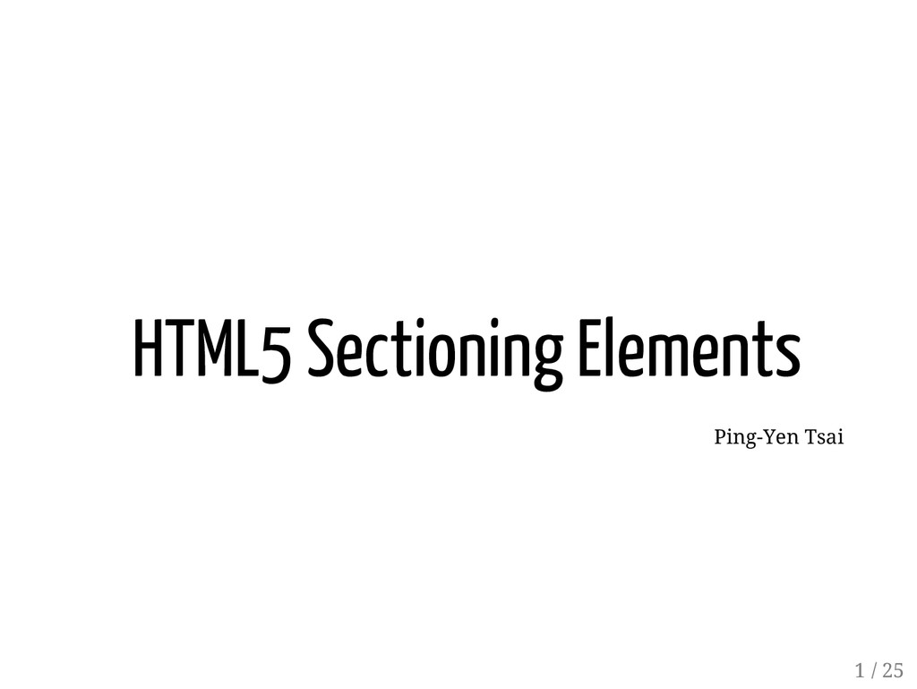 HTML5 Sectioning Elements Ping-Yen Tsai 1 / 25