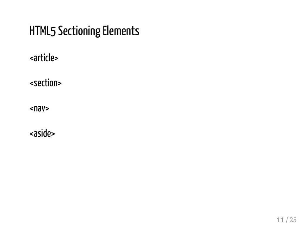 10 / 25 HTML5 Sectioning Elements <article> <se...