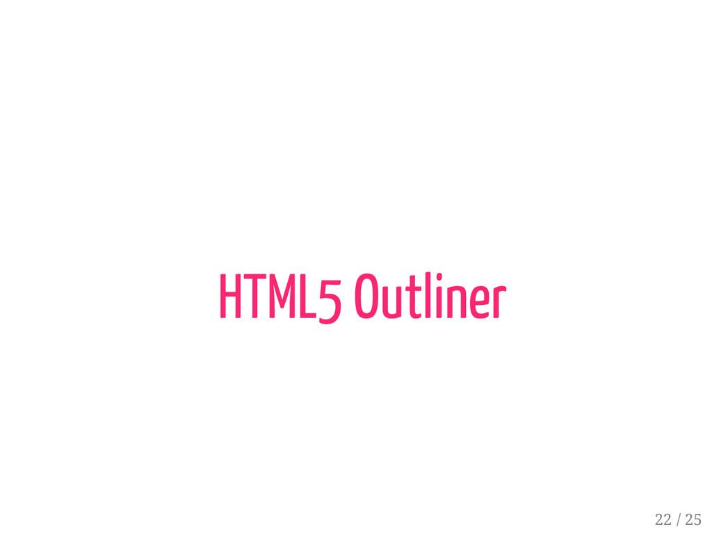 21 / 25 HTML5 Outliner 22 / 25