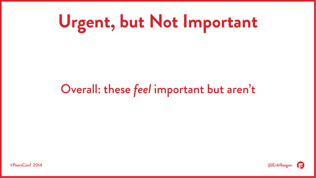 #PeersConf 2014 @ErikReagan Urgent, but Not Imp...