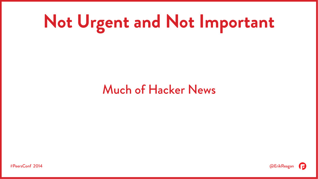 #PeersConf 2014 @ErikReagan Not Urgent and Not ...