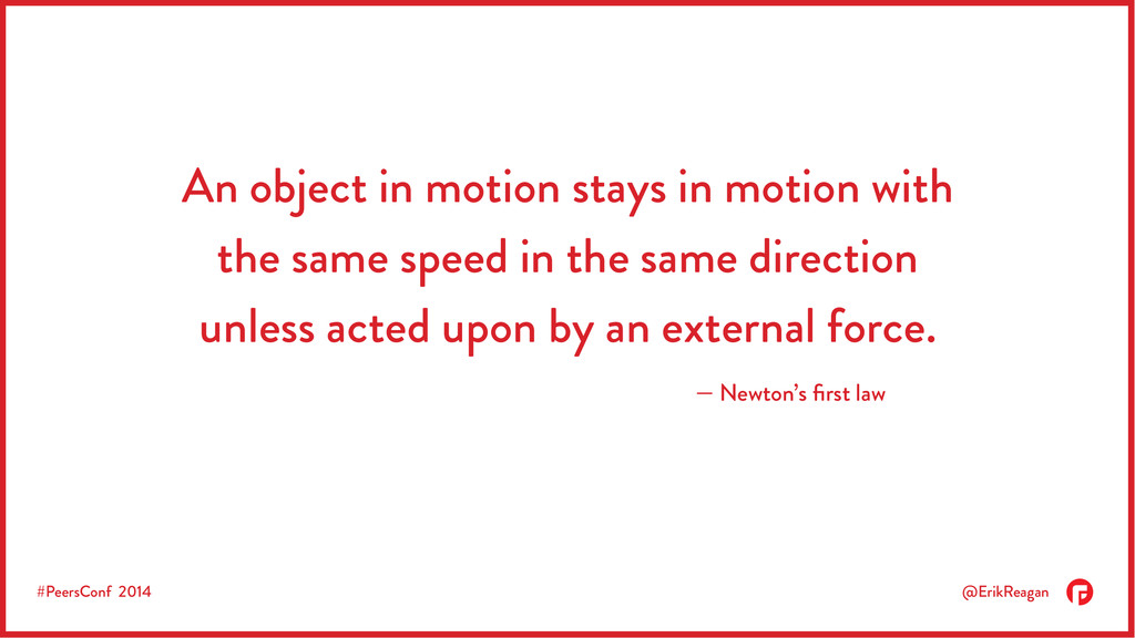 #PeersConf 2014 @ErikReagan — Newton's first law...