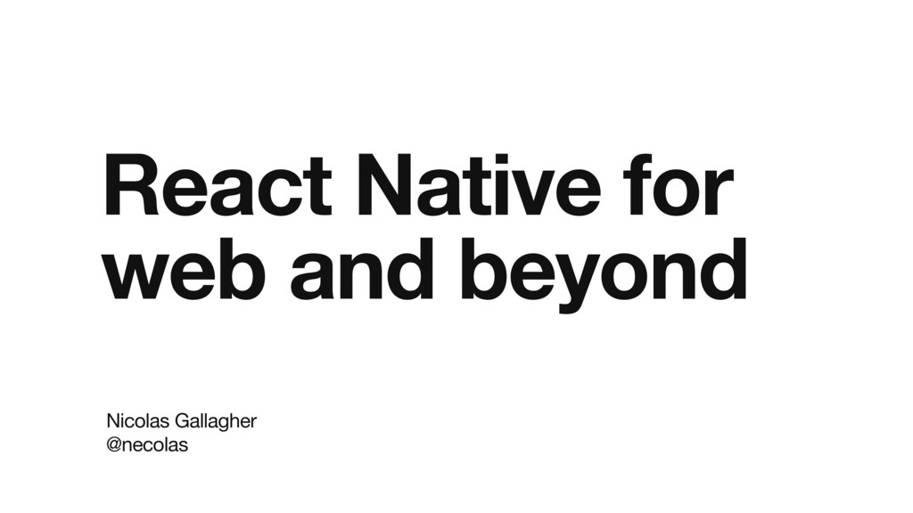 React Native for web and beyond Nicolas Gallag...