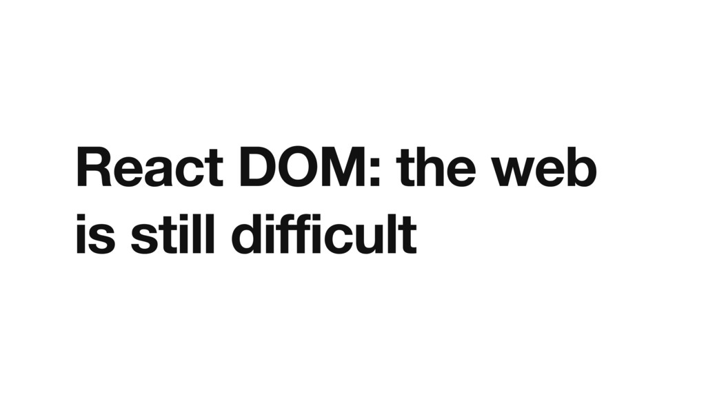 React DOM: the web is still difficult