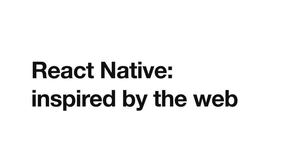 React Native: inspired by the web