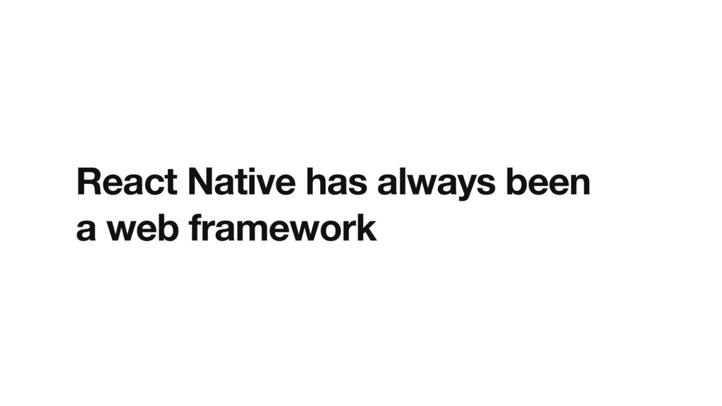 React Native has always been a web framework