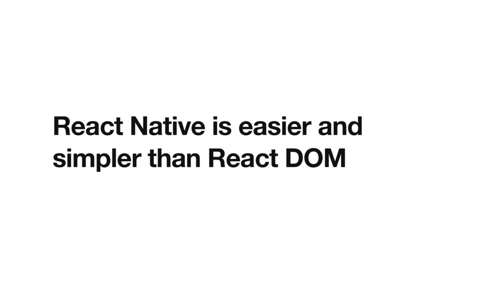React Native is easier and simpler than React D...