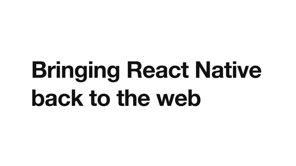 Bringing React Native back to the web