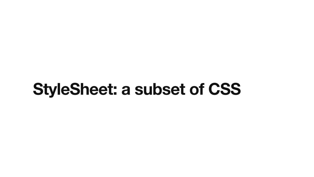 StyleSheet: a subset of CSS