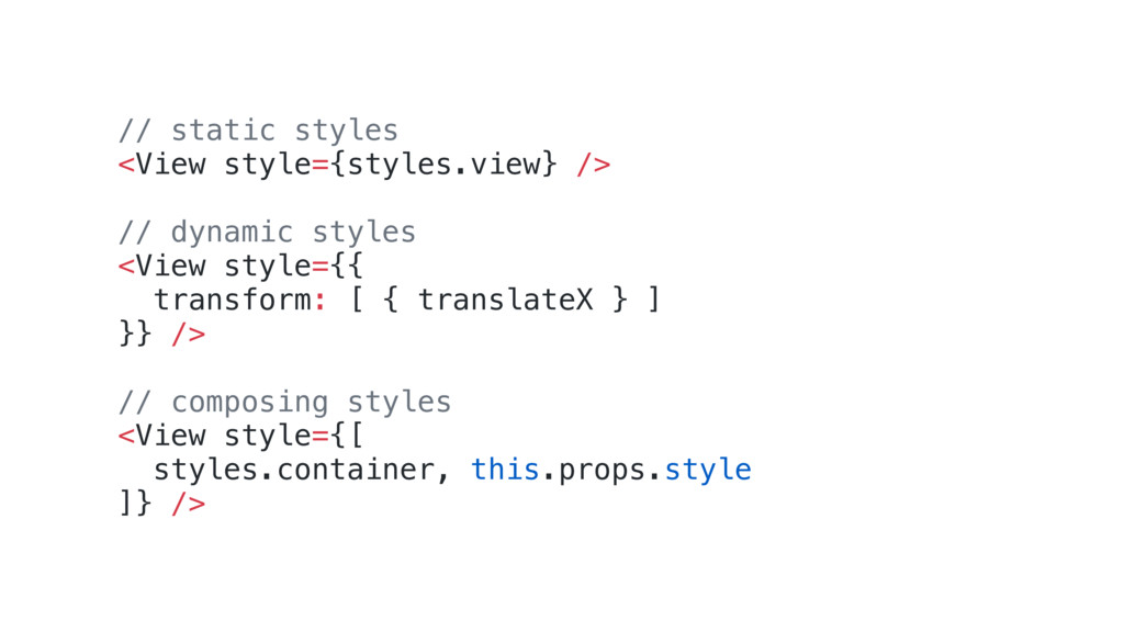 // static styles <View style={styles.view} /> /...