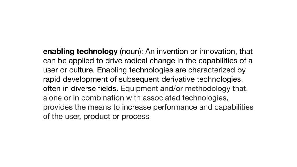 enabling technology (noun): An invention or inn...