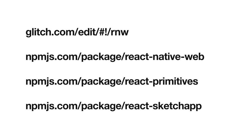 glitch.com/edit/#!/rnw npmjs.com/package/react-...