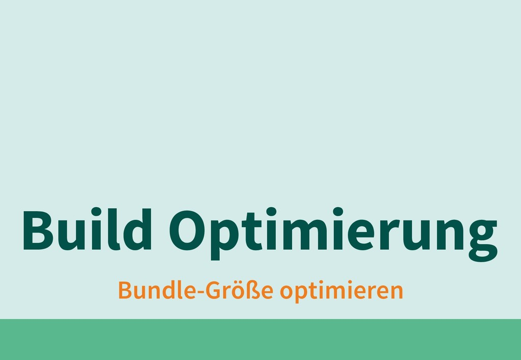 Bundle-Größe optimieren Build Optimierung