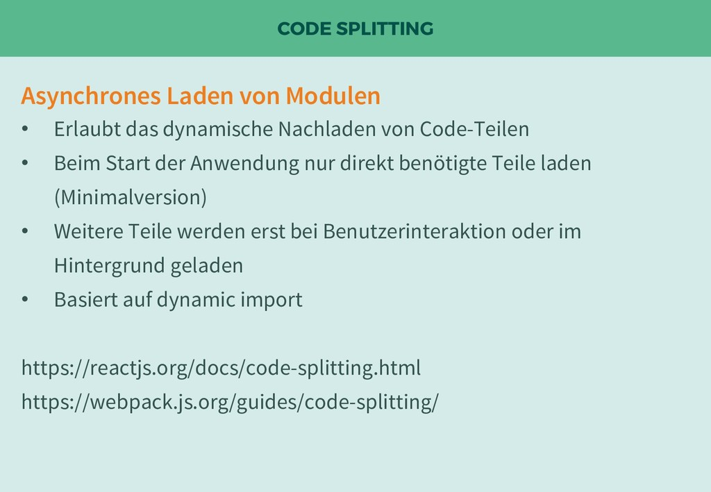 CODE SPLITTING Asynchrones Laden von Modulen • ...