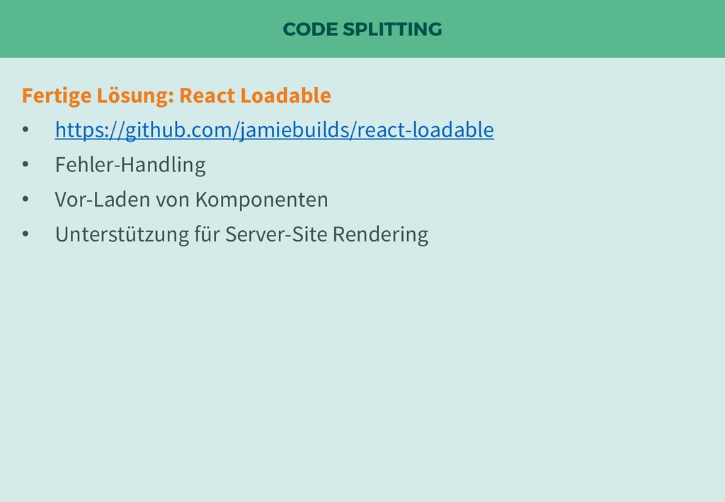 CODE SPLITTING Fertige Lösung: React Loadable •...