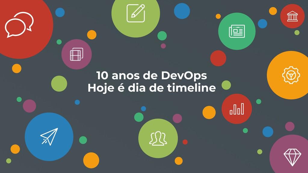 10 anos de DevOps Hoje é dia de timeline