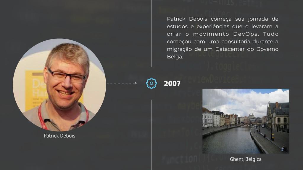 2007 Patrick Debois começa sua jornada de estud...