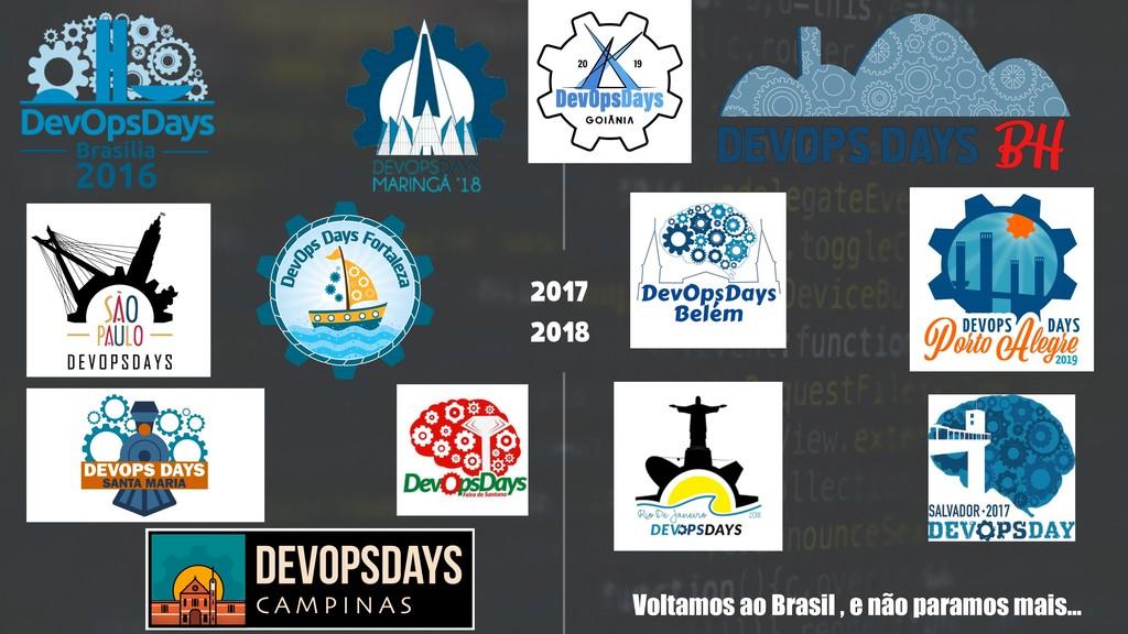 Voltamos ao Brasil , e não paramos mais… 2017 2...