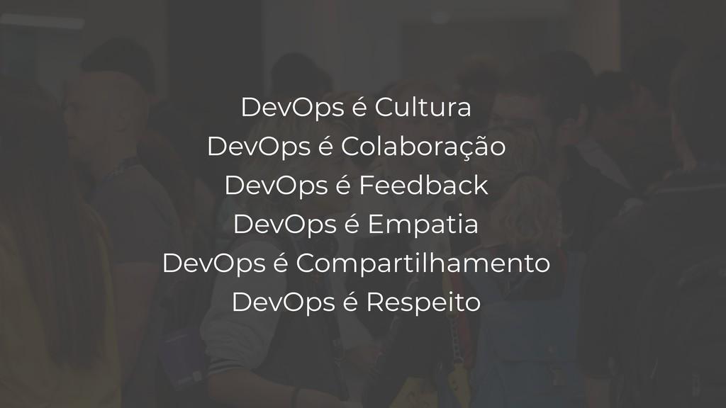 DevOps é Cultura DevOps é Colaboração DevOps ...