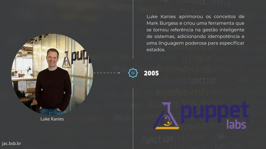jac.bsb.br 2005 Luke Kanies aprimorou os concei...