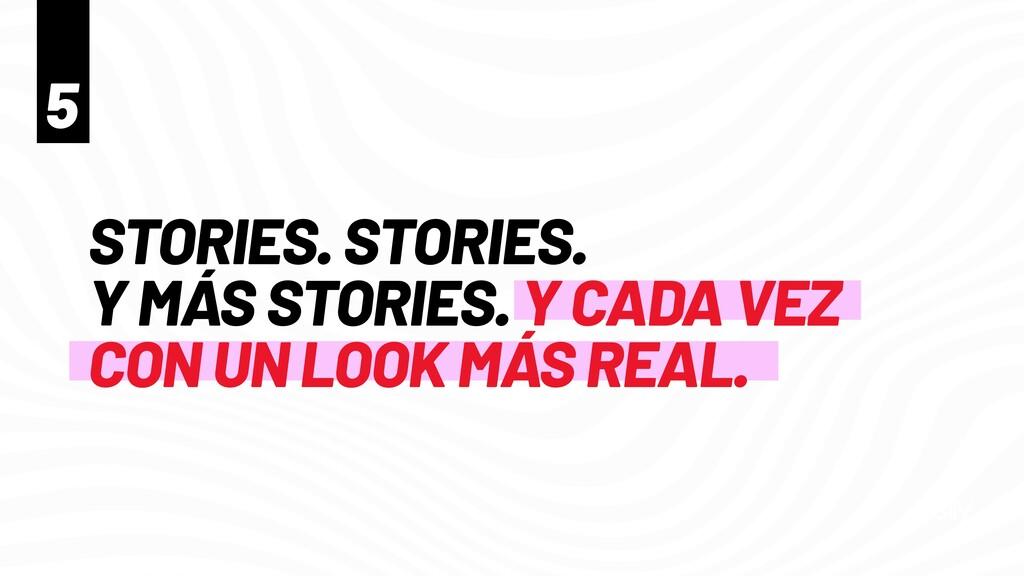 STORIES. STORIES.   Y MÁS STORIES. Y CADA VEZ C...