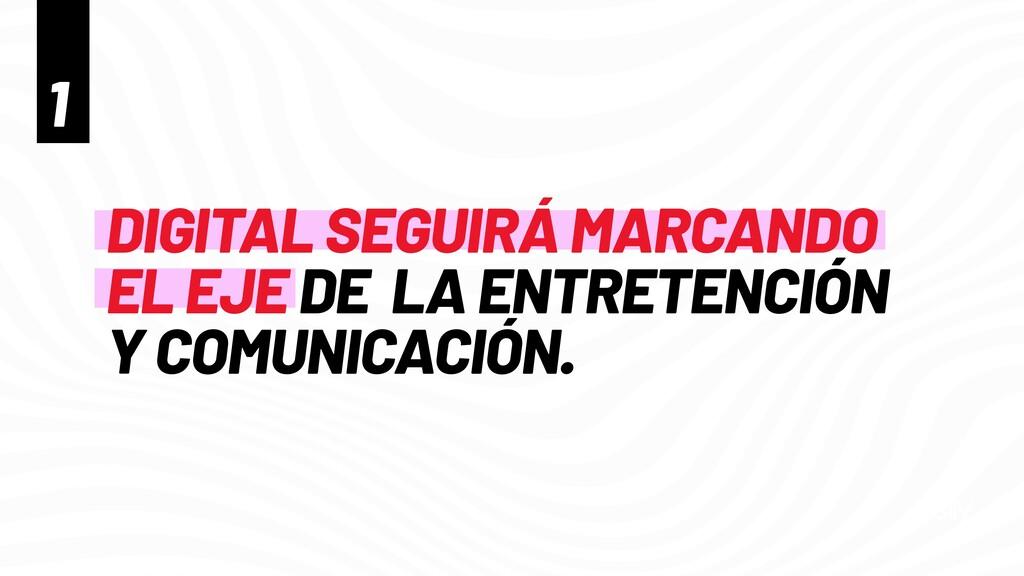 DIGITAL SEGUIRÁ MARCANDO   EL EJE DE LA ENTRETE...
