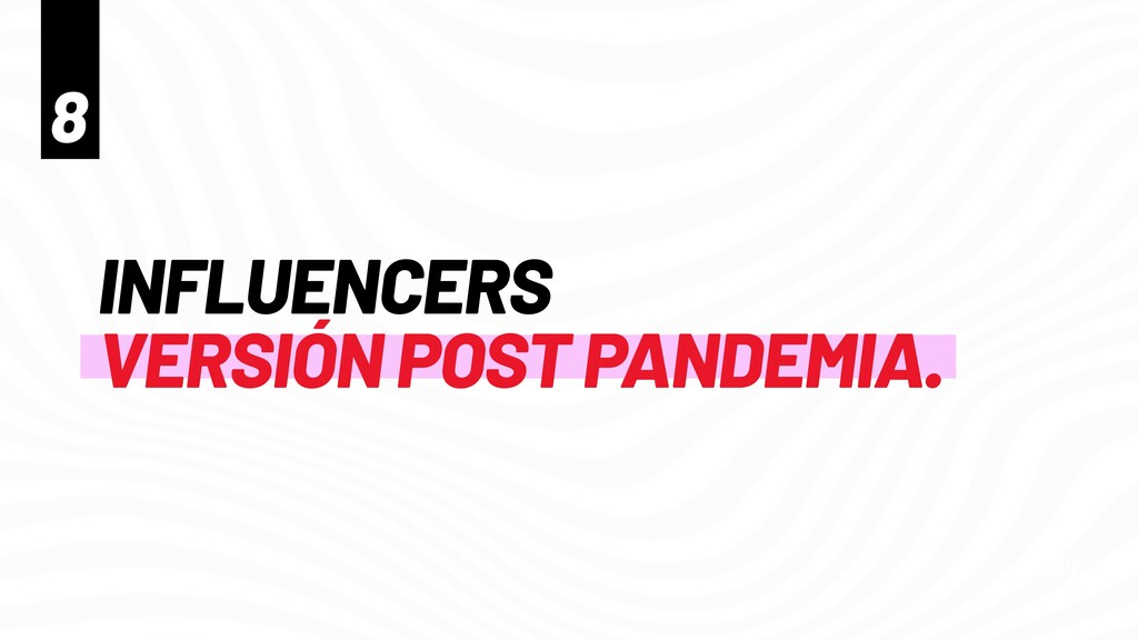INFLUENCERS   VERSIÓN POST PANDEMIA. 8