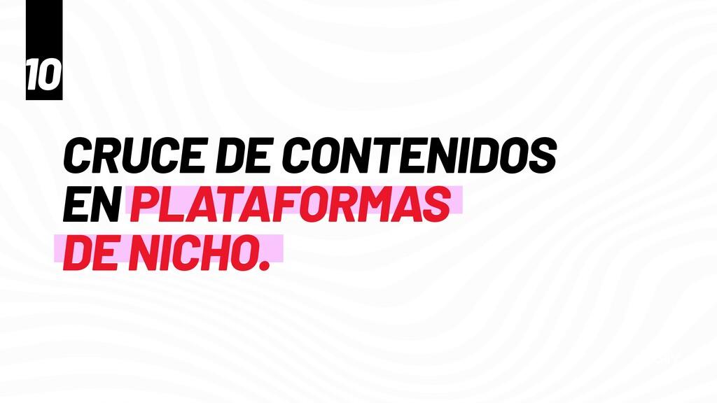 CRUCE DE CONTENIDOS EN PLATAFORMAS   DE NICHO. ...