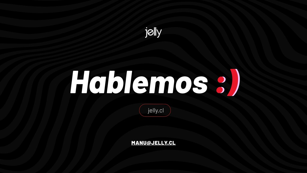 Hablemos :) Hablemos :) MANU@JELLY.CL jelly.cl