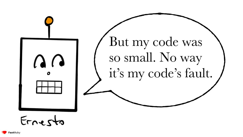 But my code was so small. No way it's my code's...