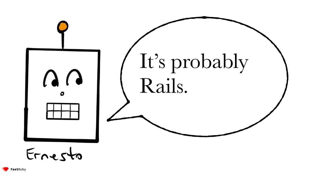 It's probably Rails.