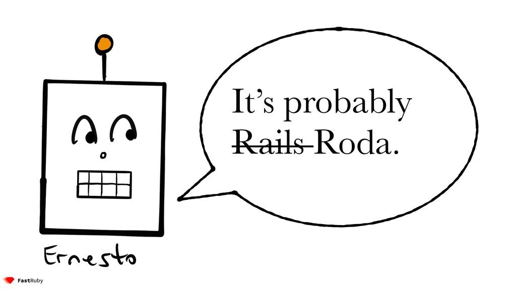 It's probably Rails Roda.