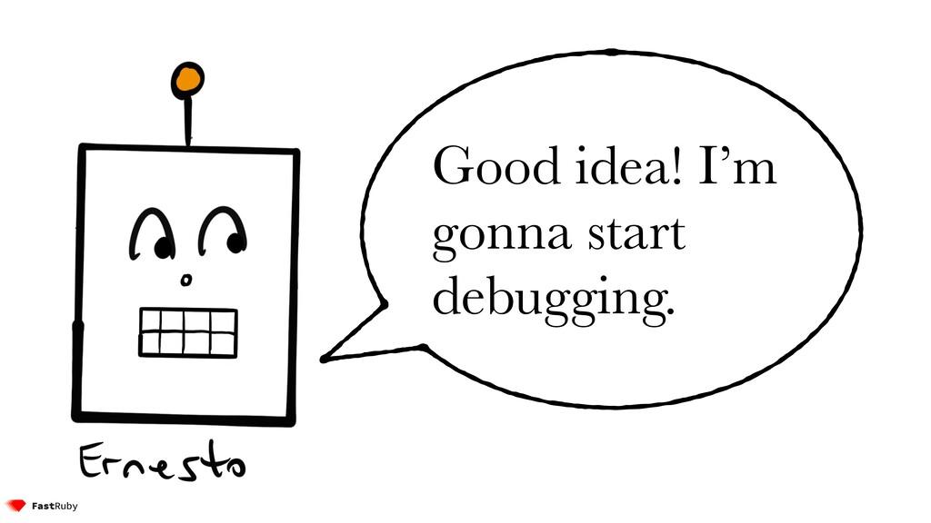 Good idea! I'm gonna start debugging.