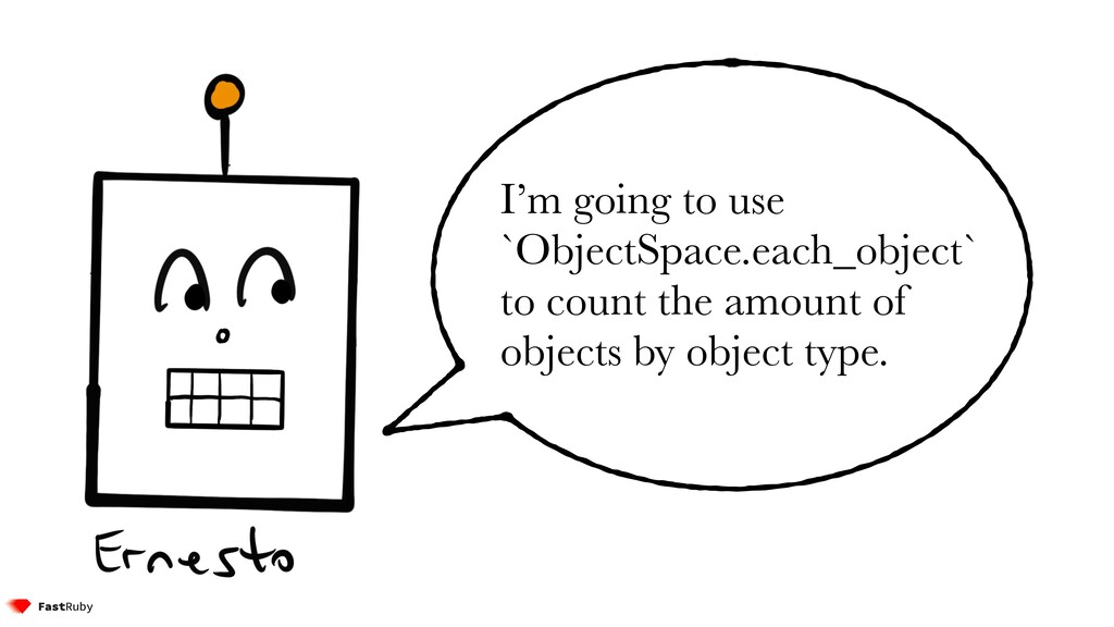 I'm going to use `ObjectSpace.each_object` to c...