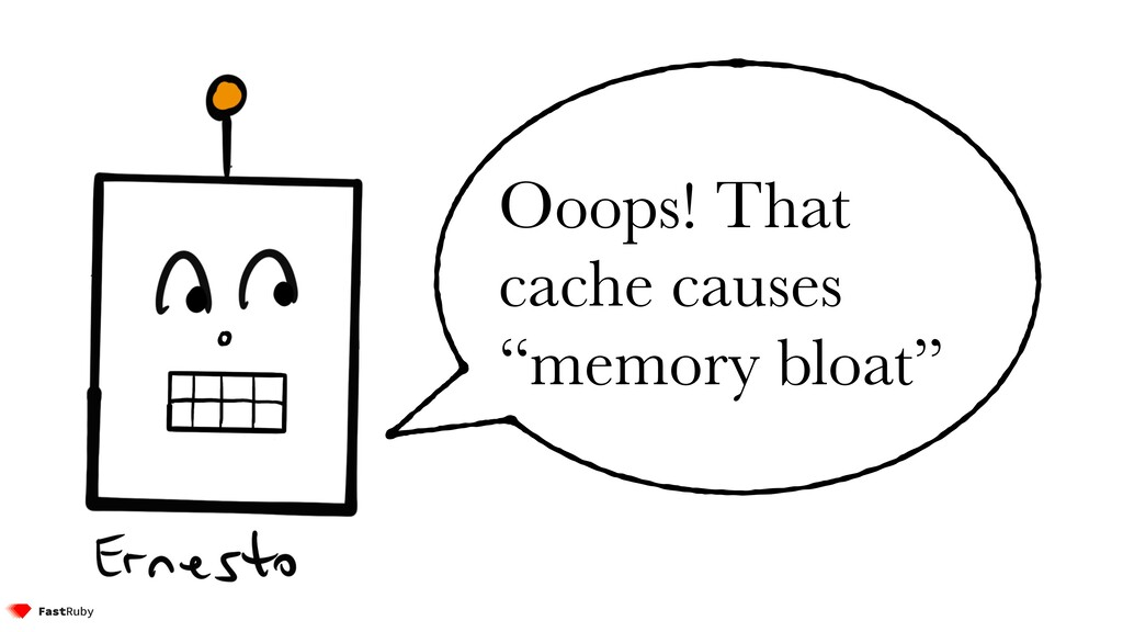 """Ooops! That cache causes """"memory bloat"""""""