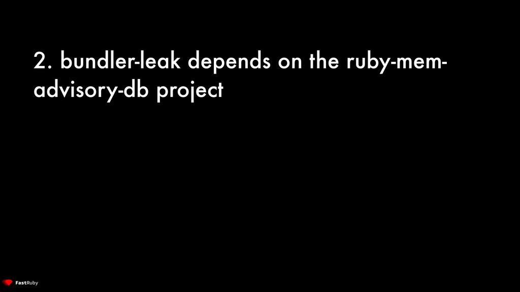 2. bundler-leak depends on the ruby-mem- adviso...